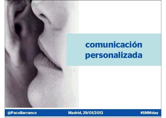 comunicación                        personalizada@PacoBarranco   Madrid, 29/01/2013   #SMMday