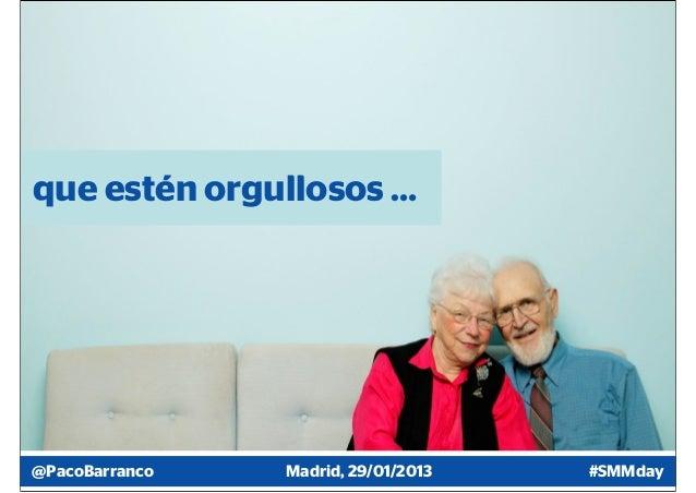 que estén orgullosos …@PacoBarranco   Madrid, 29/01/2013   #SMMday