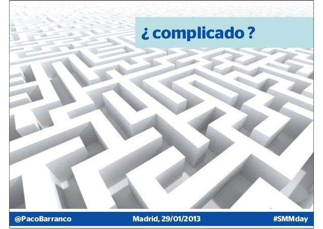 ¿ complicado ?@PacoBarranco   Madrid, 29/01/2013   #SMMday