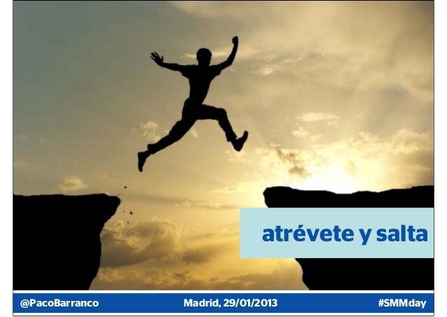 atrévete y salta@PacoBarranco   Madrid, 29/01/2013        #SMMday