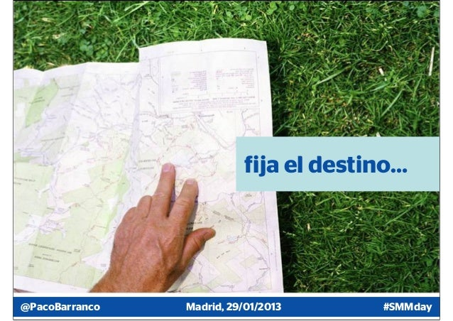 fija el destino…@PacoBarranco   Madrid, 29/01/2013      #SMMday