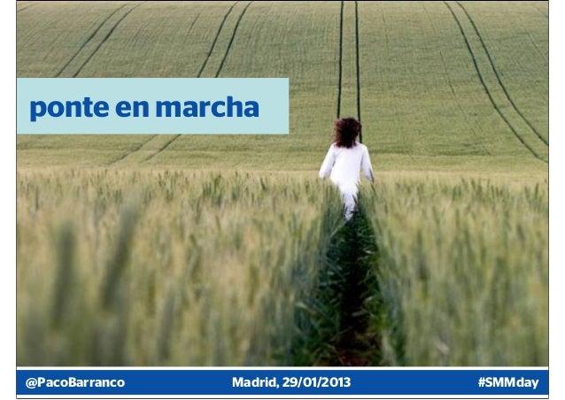 ponte en marcha@PacoBarranco   Madrid, 29/01/2013   #SMMday