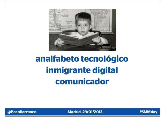 analfabeto tecnológico              inmigrante digital                 comunicador@PacoBarranco      Madrid, 29/01/2013   ...