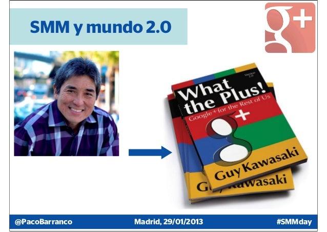 SMM y mundo 2.0@PacoBarranco   Madrid, 29/01/2013   #SMMday