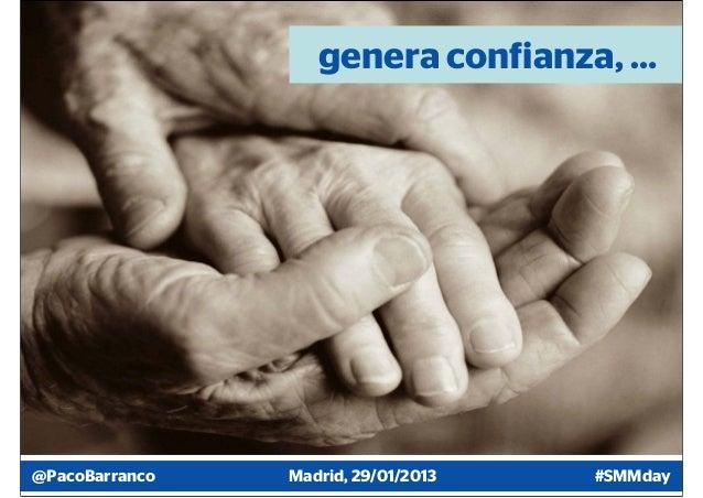 genera confianza, …@PacoBarranco   Madrid, 29/01/2013   #SMMday
