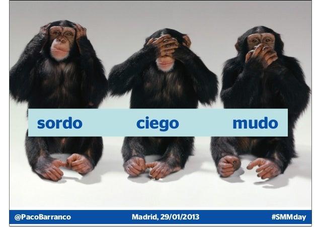 sordo       ciego               mudo@PacoBarranco   Madrid, 29/01/2013      #SMMday