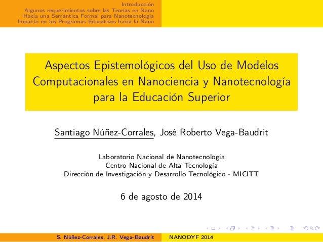 Introducción Algunos requerimientos sobre las Teorías en Nano Hacia una Semántica Formal para Nanotecnología Impacto en lo...