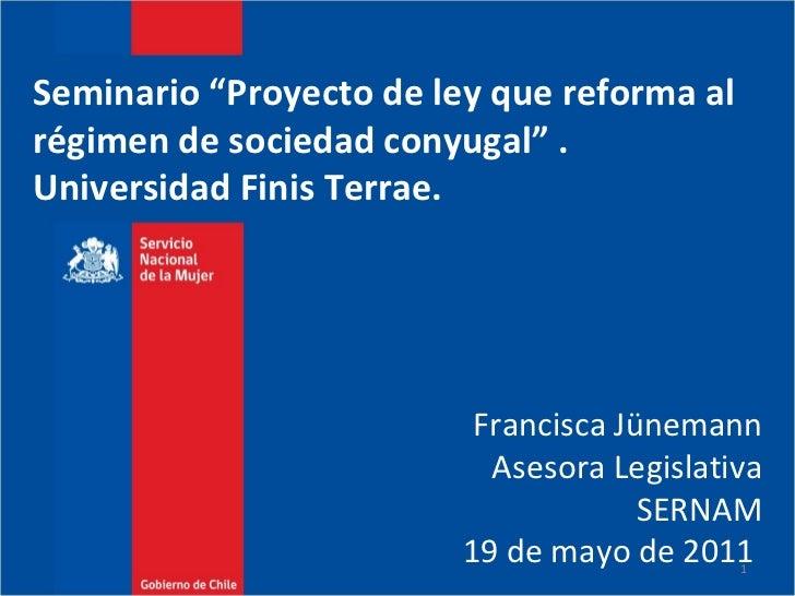 """Seminario """"Proyecto de ley que reforma al  régimen de sociedad conyugal"""" . Universidad Finis Terrae.  Francisca Jünemann A..."""