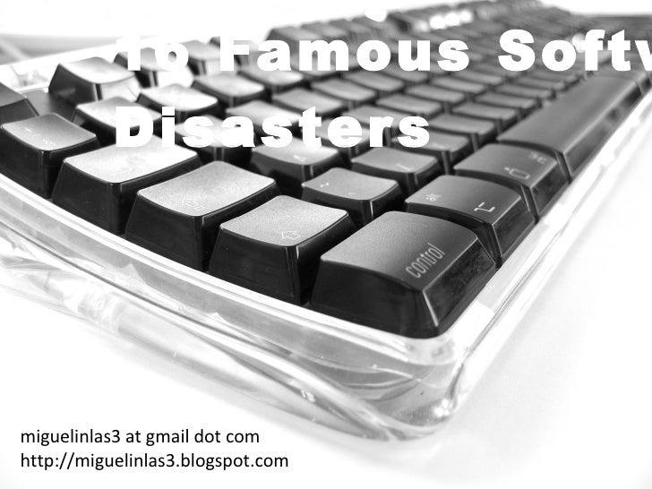 16 Famous Software  Disasters miguelinlas3 at gmail dot com http://miguelinlas3.blogspot.com