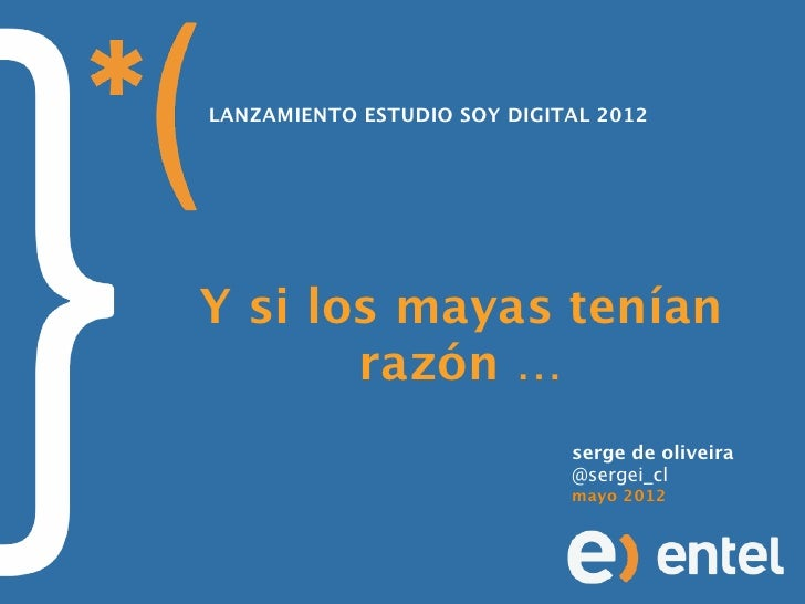 LANZAMIENTO ESTUDIO SOY DIGITAL 2012Y si los mayas tenían       razón …                             serge de oliveira     ...