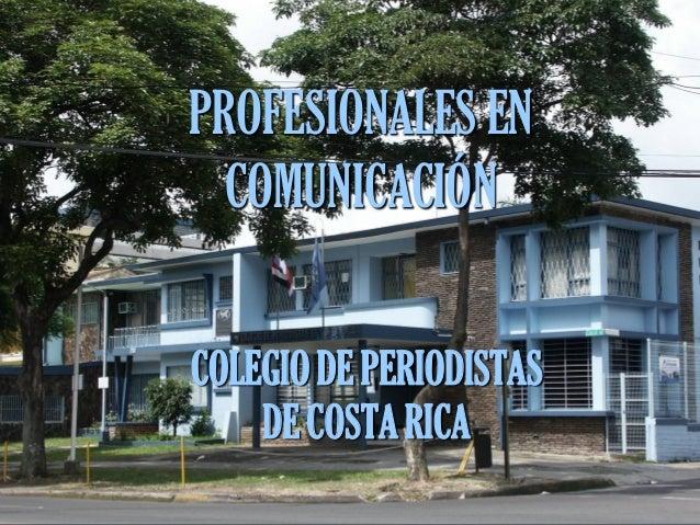 PROFESIONALES EN  COMUNICACIÓNCOLEGIO DE PERIODISTAS    DE COSTA RICA