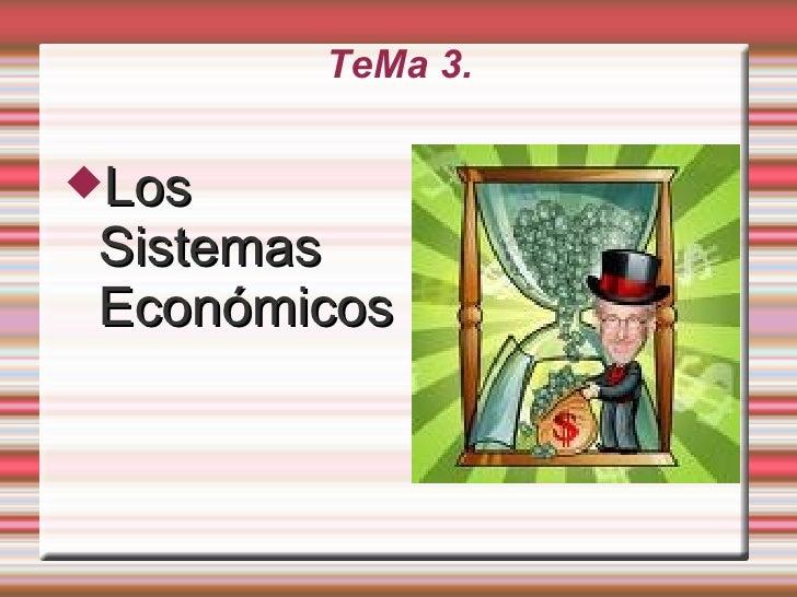 TeMa 3. <ul><li>Los Sistemas Económicos </li></ul>