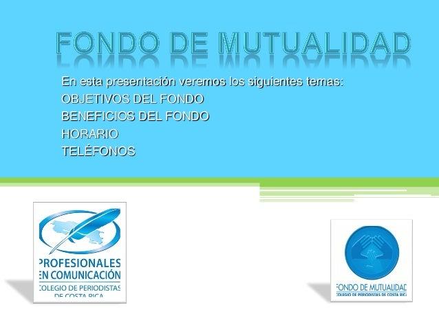 En esta presentación veremos los siguientes temas:OBJETIVOS DEL FONDOBENEFICIOS DEL FONDOHORARIOTELÉFONOS
