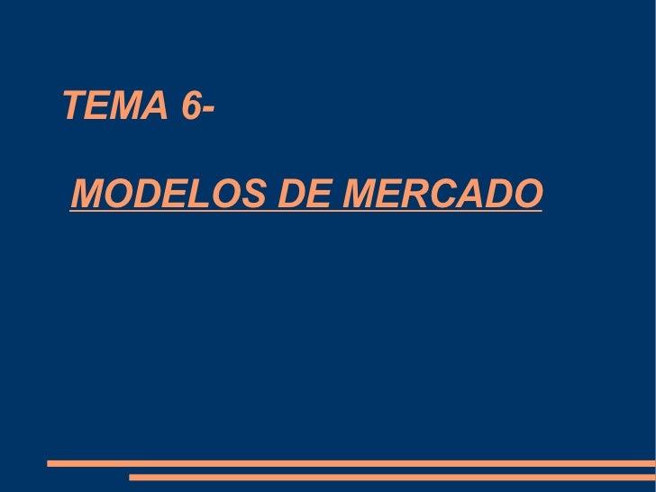 TEMA 6-   MODELOS DE MERCADO