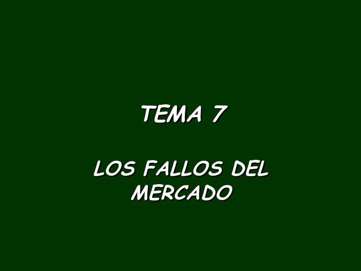 TEMA 7 LOS FALLOS DEL MERCADO