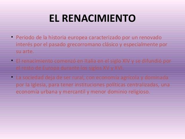 EL RENACIMIENTO • Periododelahistoriaeuropeacaracterizadoporunrenovado interésporelpasadogrecorromanoclásico...