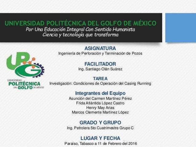 UNIVERSIDAD POLITÉCNICA DEL GOLFO DE MÉXICO Por Una Educación Integral Con Sentido Humanista Ciencia y tecnología que tran...
