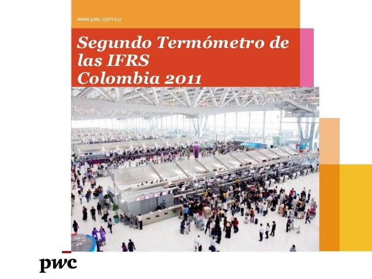 www.pwc.com/coSegundo Termómetro delas IFRSColombia 2011
