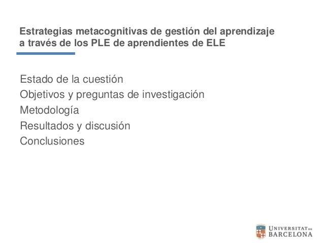 Tesis doctoral Estrategias metacognitivas de gestión del aprendizaje a través de los PLE (Entornos Personales de Aprendizaje) de aprendientes de ELE. (Universidad de Barcelona). 2015. Slide 3