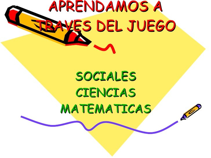 APRENDAMOS A TRAVES DEL JUEGO   SOCIALES CIENCIAS MATEMATICAS