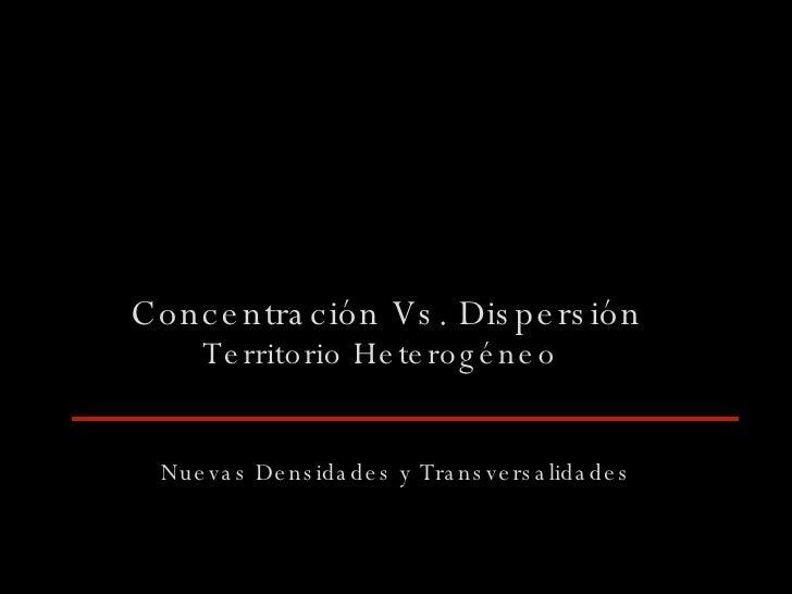 Concentración Vs. Dispersión Territorio Heterogéneo Nuevas Densidades y Transversalidades