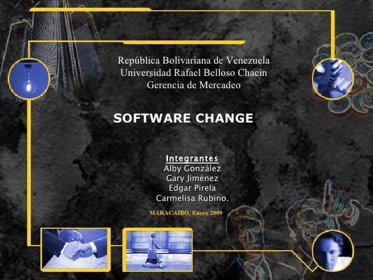 SOFTWARE CHANGE Integrantes Alby González Gary Jiménez Edgar Pirela Carmelisa Rubino. República Bolivariana de Venezuela U...