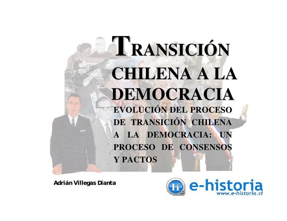 TRANSICIÓN                     CHILENA A LA                     DEMOCRACIA                      EVOLUCIÓN DEL PROCESO     ...