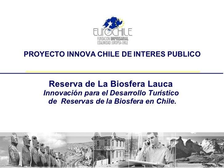 PROYECTO INNOVA CHILE DE INTERES PUBLICO Reserva de La Biosfera Lauca  Innovación para el Desarrollo Turístico  de  Reserv...