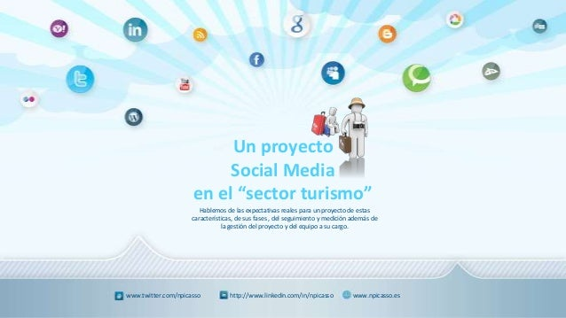 "Un proyectoSocial Mediaen el ""sector turismo""www.twitter.com/npicasso http://www.linkedin.com/in/npicasso www.npicasso.esH..."