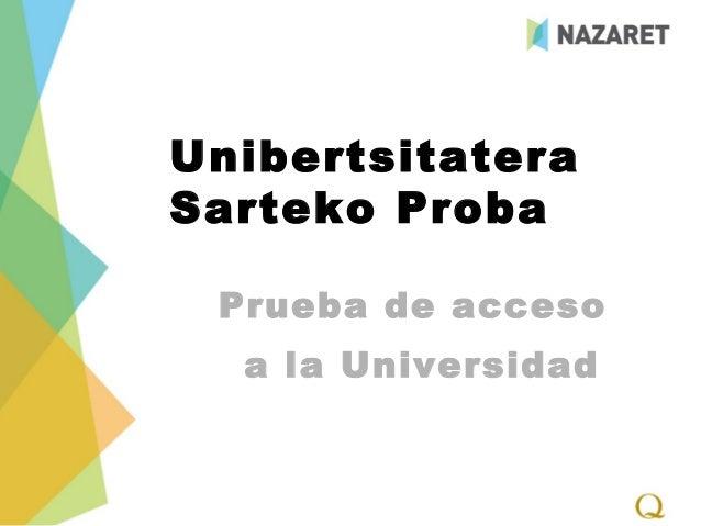UnibertsitateraSarteko Proba Prueba de acceso  a la Universidad