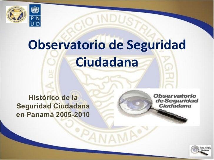 Observatorio de Seguridad Ciudadana Histórico de la Seguridad Ciudadana en Panamá 2005-2010
