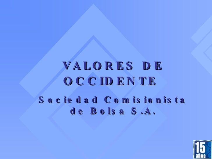 VALORES DE OCCIDENTE   Sociedad Comisionista de Bolsa S.A.