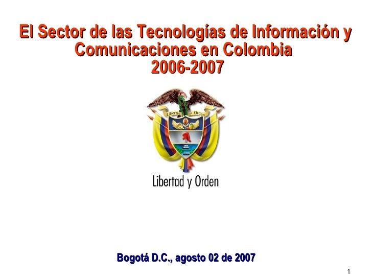 El Sector de las Tecnologías de Información y Comunicaciones en Colombia   2006-2007 Bogotá D.C., agosto 02 de 2007