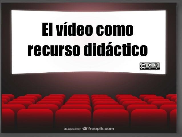 El vídeo como recurso didáctico El vídeo como recurso didáctico