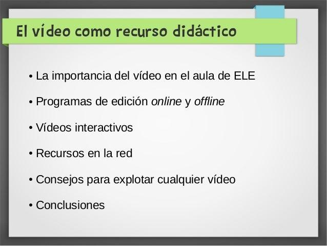 El vídeo como recurso didáctico ● La importancia del vídeo en el aula de ELE ● Programas de edición online y offline ● Víd...