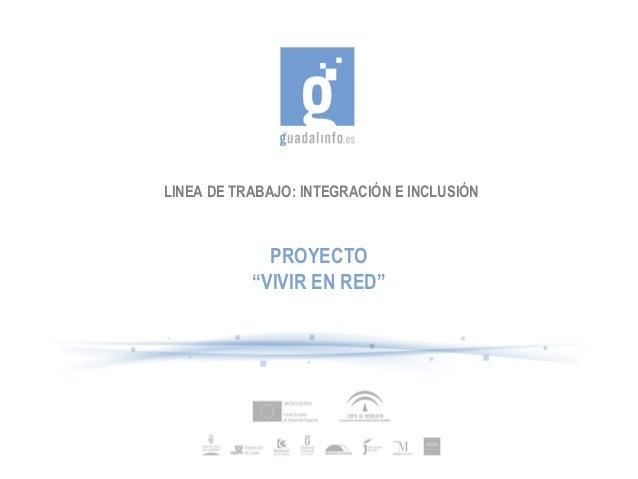 """LINEA DE TRABAJO: INTEGRACIÓN E INCLUSIÓN             PROYECTO           """"VIVIR EN RED"""""""