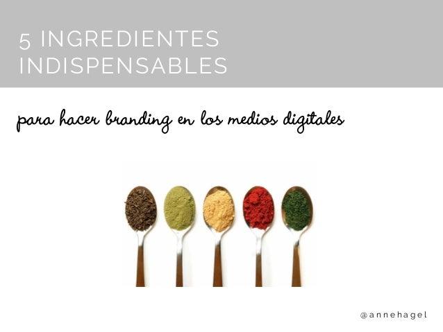 5 INGREDIENTES INDISPENSABLES para hacer branding en los medios digitales @ a n n e h a g e l