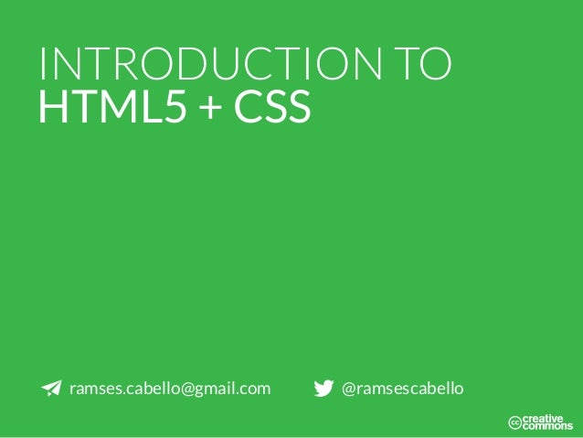INTRODUCTION TO HTML5 + CSS ramses.cabello@gmail.com @ramsescabello