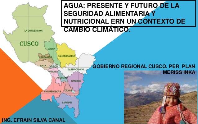 AGUA: PRESENTE Y FUTURO DE LA SEGURIDAD ALIMENTARIA Y NUTRICIONAL ERN UN CONTEXTO DE CAMBIO CLIMÁTICO. GOBIERNO REGIONAL C...