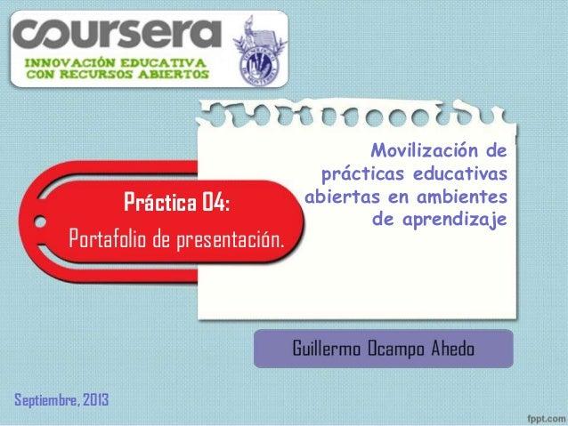 Práctica 04: Portafolio de presentación. Movilización de prácticas educativas abiertas en ambientes de aprendizaje Septiem...