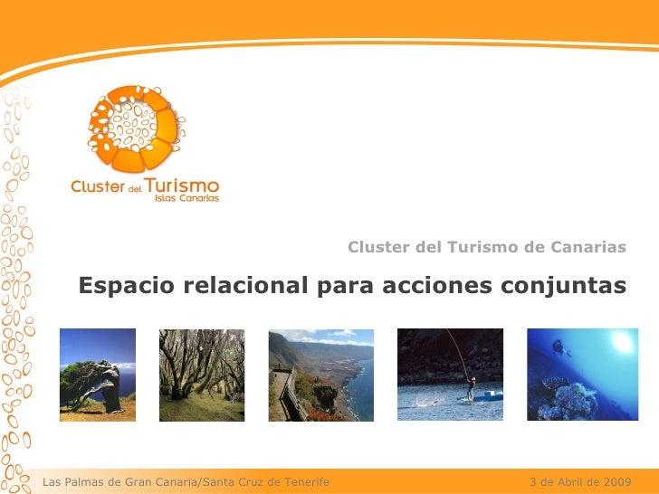 Las Palmas de Gran Canaria/Santa Cruz de Tenerife  3 de Abril de 2009 Cluster del Turismo de Canarias Espacio relacional p...