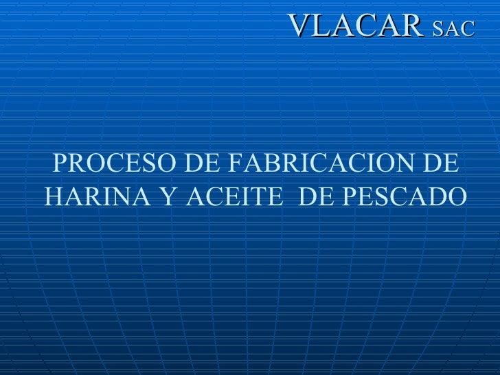 VLACAR  SAC PROCESO DE FABRICACION DE HARINA Y ACEITE  DE PESCADO