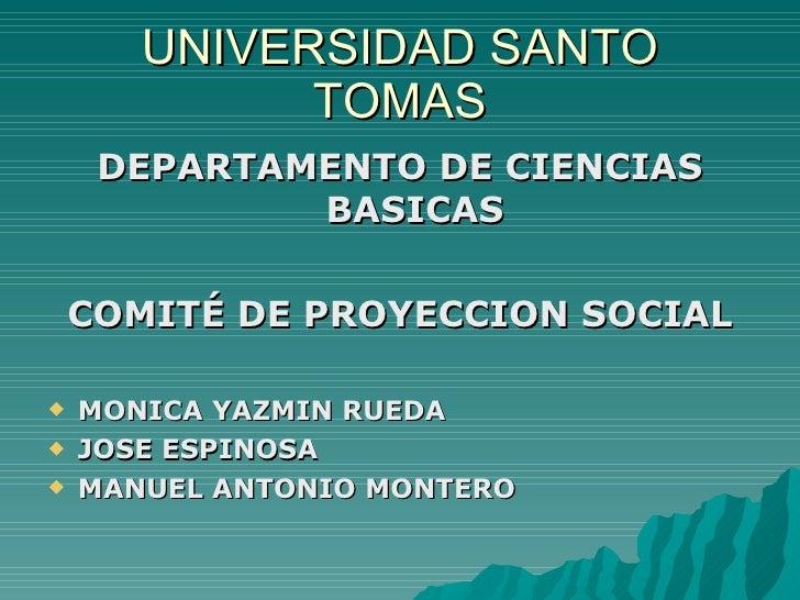 UNIVERSIDAD SANTO              TOMAS      DEPARTAMENTO DE CIENCIAS              BASICAS      COMITÉ DE PROYECCION SOCIAL  ...