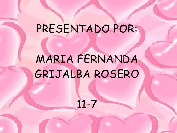 PRESENTADO POR: MARIA FERNANDA GRIJALBA ROSERO 11-7