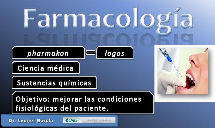 Farmacología<br />pharmakon<br />logos<br />Ciencia médica<br />Sustancias químicas <br />Objetivo: mejorar las condicione...