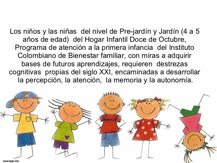 Los niños y las niñas  del nivel de Pre-jardín y Jardín (4 a 5 años de edad)  del Hogar Infantil Doce de Octubre, Programa...