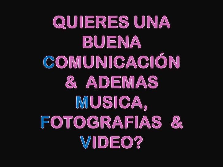 QUIERES UNA BUENACOMUNICACIÓN&  ADEMAS MUSICA,FOTOGRAFIAS  &VIDEO?<br />
