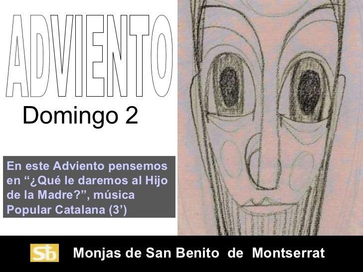 """ADVIENTO Domingo 2 En este Adviento pensemos en """"¿Qué le daremos al Hijo de la Madre?"""", música Popular Catalana (3') Monja..."""