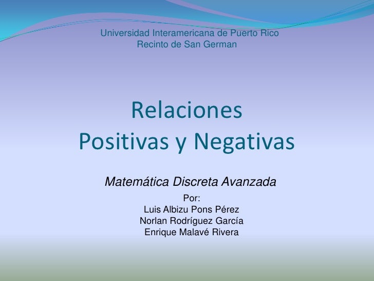 Universidad Interamericana de Puerto Rico Recinto de San German<br />Relaciones Positivas y Negativas<br />Matemática Dis...