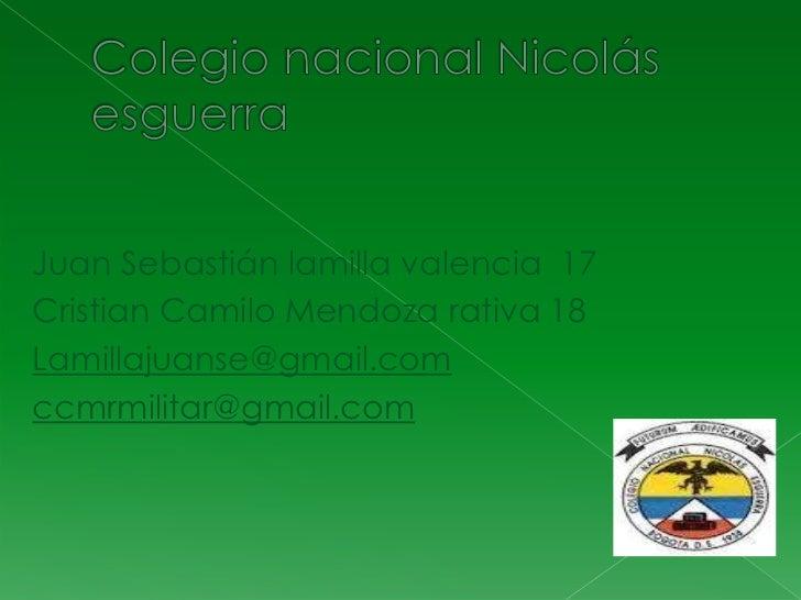 Juan Sebastián lamilla valencia 17Cristian Camilo Mendoza rativa 18Lamillajuanse@gmail.comccmrmilitar@gmail.com